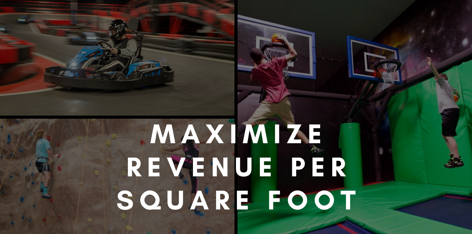 How to Maximize Revenue Per Square Foot - Tips to Expand your Family Entertainment Center