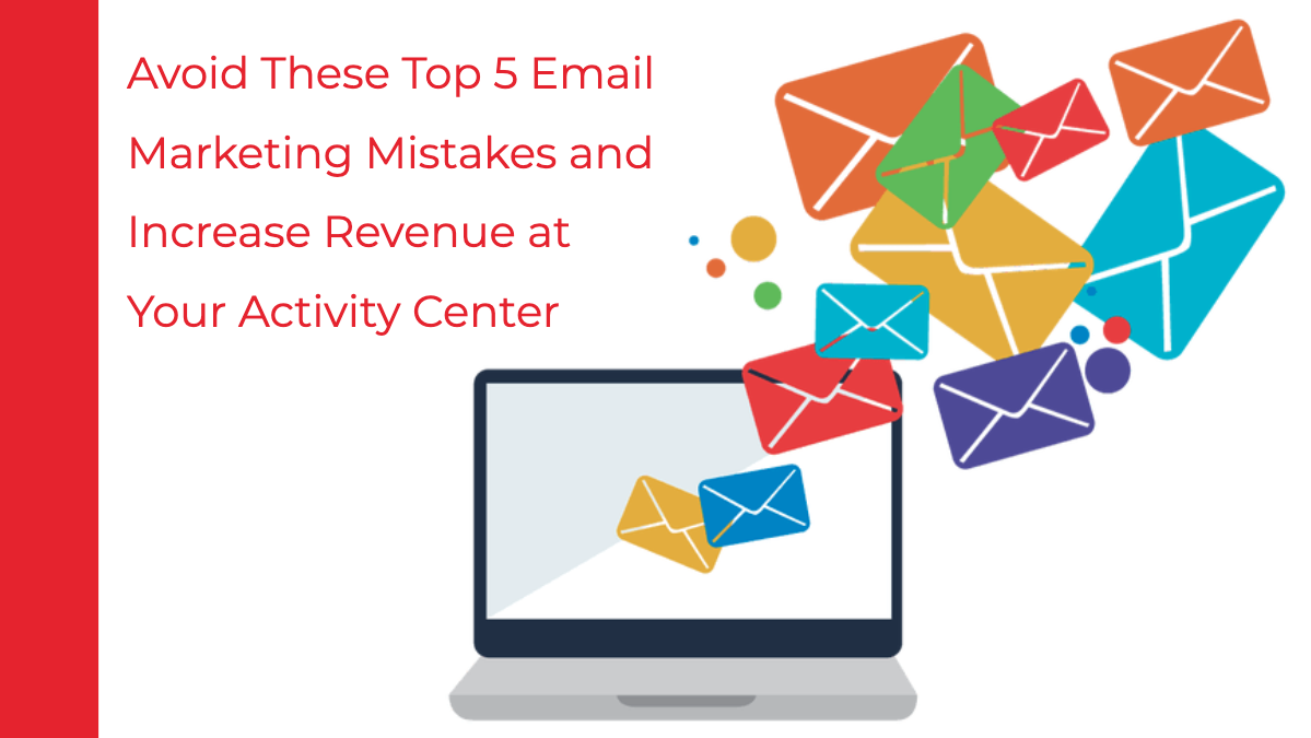 The Biggest Mistakes Activity Centers Make When Sending Automated Emails